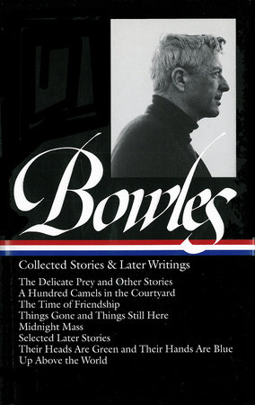 Paul Bowles: Collected Stories & Later Writings (LOA #135) by Paul Bowles