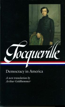 Alexis de Tocqueville: Democracy in America (LOA #147) by Alexis de Tocqueville