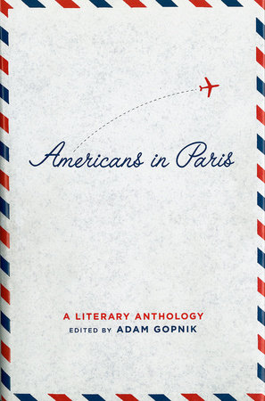 Americans in Paris: A Literary Anthology by Adam Gopnik