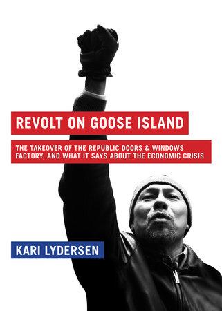 Revolt on Goose Island by Kari Lydersen