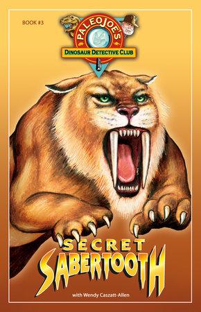 Secret Sabertooth by PaleoJoe and Wendy Caszatt-Allen