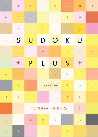 Sudoku Plus, Volume Two by Tetsuya Nishio