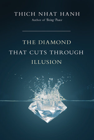 The Diamond That Cuts Through Illusion by Thich Nhat Hanh