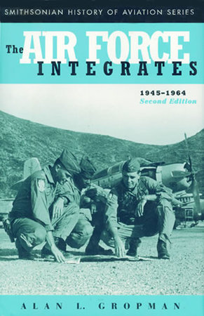 The Air Force Integrates, 1945-1964, Second Edition by Alan L. Gropman