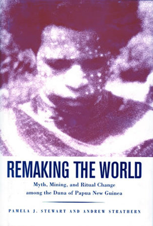 Remaking the World by Pamela J. Stewart and Andrew Strathern