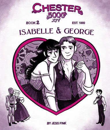 Chester 5000 (Book 2): Isabelle & George by Jess Fink