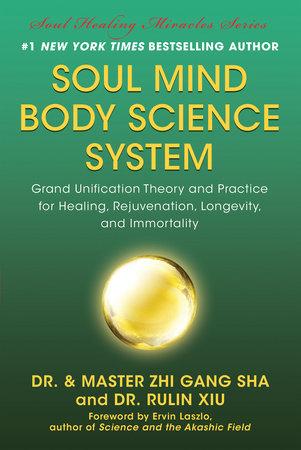 Soul Mind Body Science System by Zhi Gang Sha