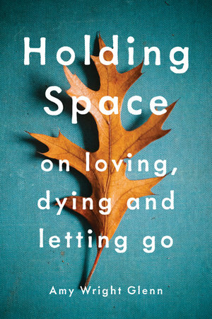 Holding Space by Amy Wright Glenn