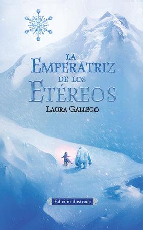 La Emperatriz de los Etéreos (Edicion ilustrada) / The Empress of the Ethereal Kingdom by Laura Gallego