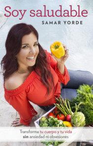 Soy saludable. Transforma tu cuerpo y tu vida sin ansiedad ni obsesiones / I Am Healthy