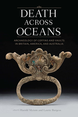 Death Across Oceans: Archaeology of Coffins and Vaults in Britain, America, and Australia by