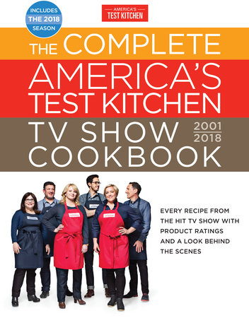 The Complete America's Test Kitchen TV Show Cookbook 2001-2018 by