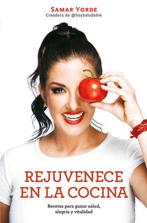 Rejuvenece en la cocina: Recetas para ganar salud, alegria y vitalidad / Rejuvenate Yourself in the Kitchen: Recipes for Generating Health, Joy, and Vita by Samar Yorde
