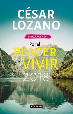 Libro agenda. Por el placer de vivir 2018 / For the Pleasure of Living 2018 by César Lozano