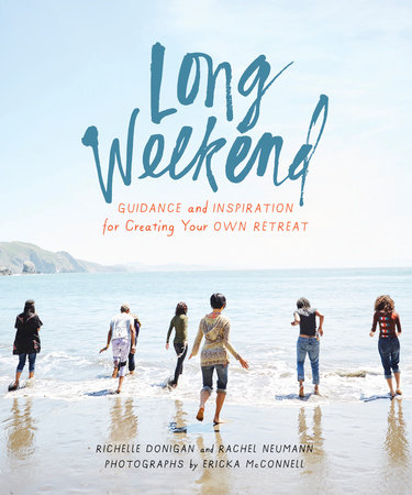 Long Weekend by Richelle Sigele Donigan and Rachel Neumann