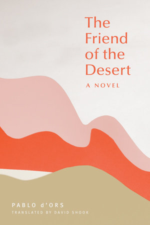 The Friend of the Desert by Pablo d'Ors