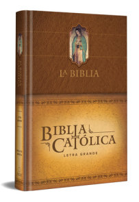 La Biblia Católica: Edición letra grande. Tapa dura, marron, con Virgen de Guadalupe en cubierta / Catholic Bible. Hard Cover, brown, with Virgen on cover