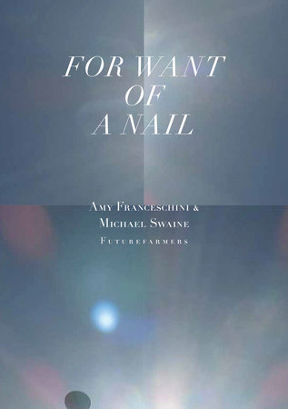 For Want of a Nail by Amy Franceschini, Michael Swaine and Futurefarmers