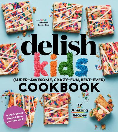 Delish Kids (Super-Awesome, Crazy-Fun, Best-Ever) Cookbook Free 12-Recipe Sampler by Joanna Saltz