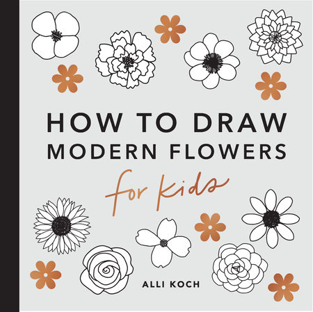Modern Flowers: How to Draw Books for Kids by Alli Koch