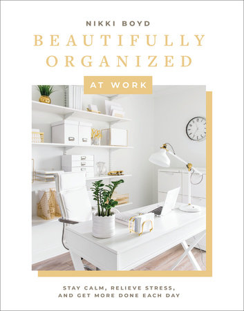 Beautifully Organized at Work by Nikki Boyd
