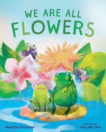 We Are All Flowers by Orlaith O'Sullivan