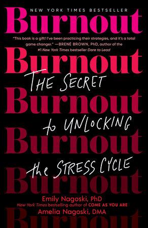 Burnout by Emily Nagoski, PhD and Amelia Nagoski, DMA
