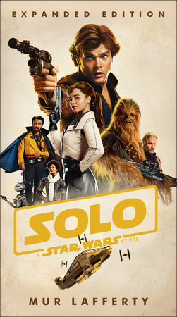 Solo: A Star Wars Story: Expanded Edition by Mur Lafferty