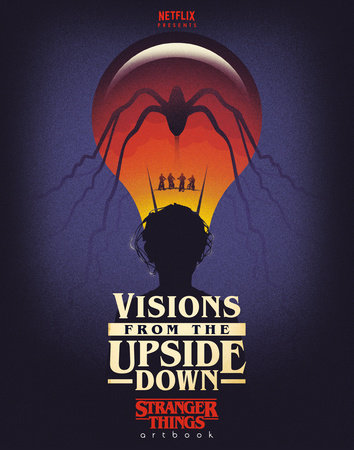 Visions from the Upside Down: Stranger Things Artbook by Netflix