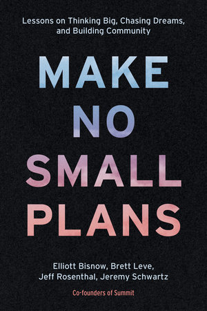 Make No Small Plans by Elliott Bisnow, Brett Leve, Jeff Rosenthal and Jeremy Schwartz