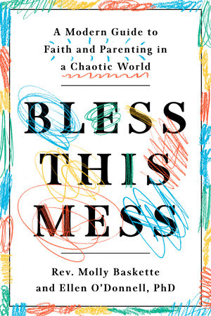 Bless This Mess by Rev. Molly Baskette and Ellen O'Donnell, PhD