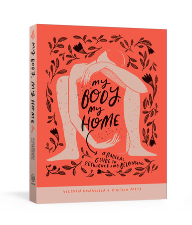 My Body, My Home by Victoria Emanuela and Caitlin Metz