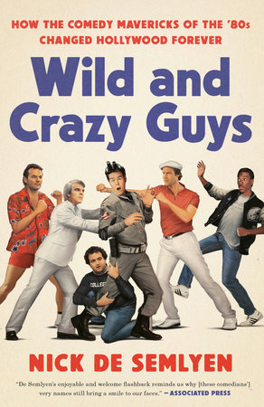 Wild and Crazy Guys by Nick de Semlyen