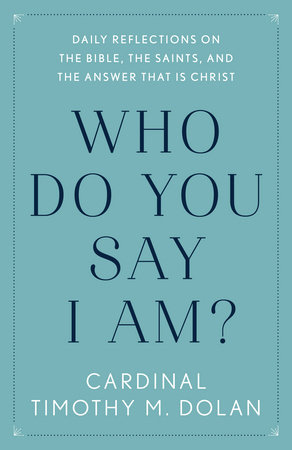 Who Do You Say I Am? by Timothy M. Dolan