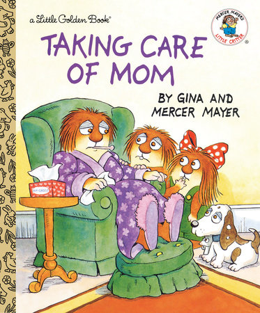 Taking Care of Mom by Mercer Mayer
