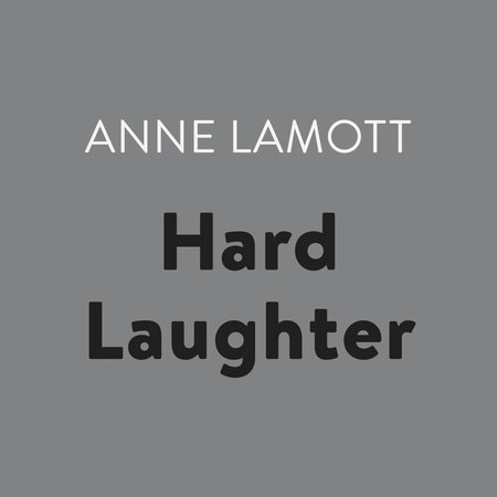 Hard Laughter by Anne Lamott