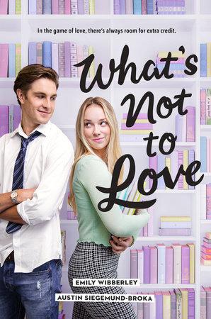 What's Not to Love by Austin Siegemund-Broka and Emily Wibberley