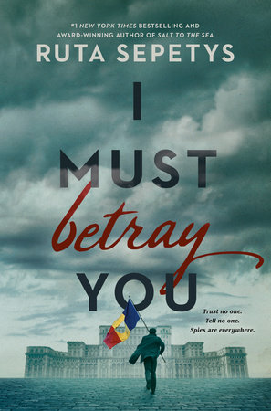 I Must Betray You by Ruta Sepetys
