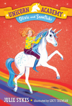 Unicorn Academy #6: Olivia and Snowflake by Julie Sykes