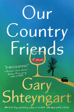 Our Country Friends by Gary Shteyngart