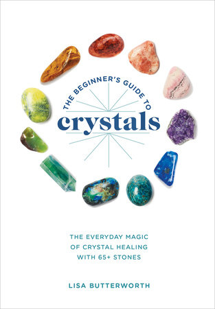 The Beginner's Guide to Crystals by Lisa Butterworth