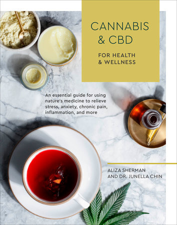 Cannabis and CBD for Health and Wellness by Aliza Sherman and Dr. Junella Chin