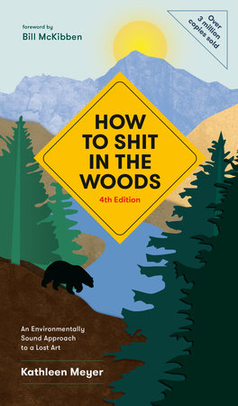 How to Shit in the Woods, 4th Edition by Kathleen Meyer