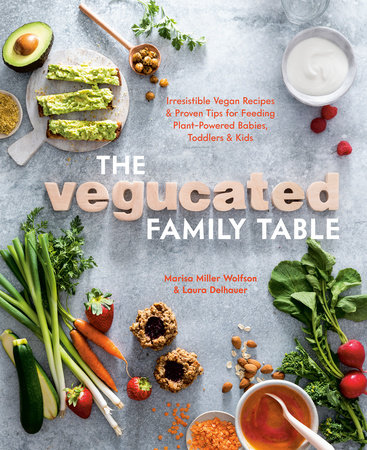 The Vegucated Family Table by Marisa Miller Wolfson and Laura Delhauer