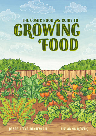 The Comic Book Guide to Growing Food by Joseph Tychonievich