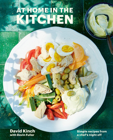 At Home in the Kitchen by David Kinch and Devin Fuller