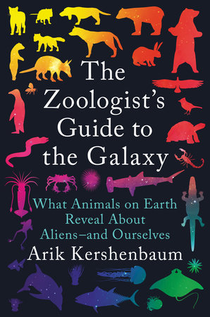 The Zoologist's Guide to the Galaxy by Arik Kershenbaum