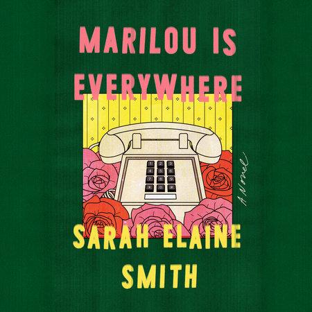 Marilou Is Everywhere by Sarah Elaine Smith   PenguinRandomHouse com: Books