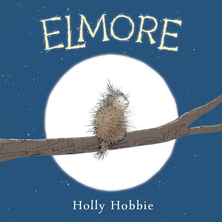 Elmore by Holly Hobbie | PenguinRandomHouse com: Books