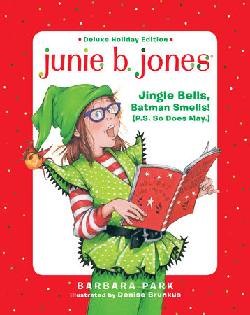 Junie B. Jones Deluxe Holiday Edition: Jingle Bells, Batman Smells! (P.S. So Does May.) by Barbara Park; illustrated by Denise Brunkus